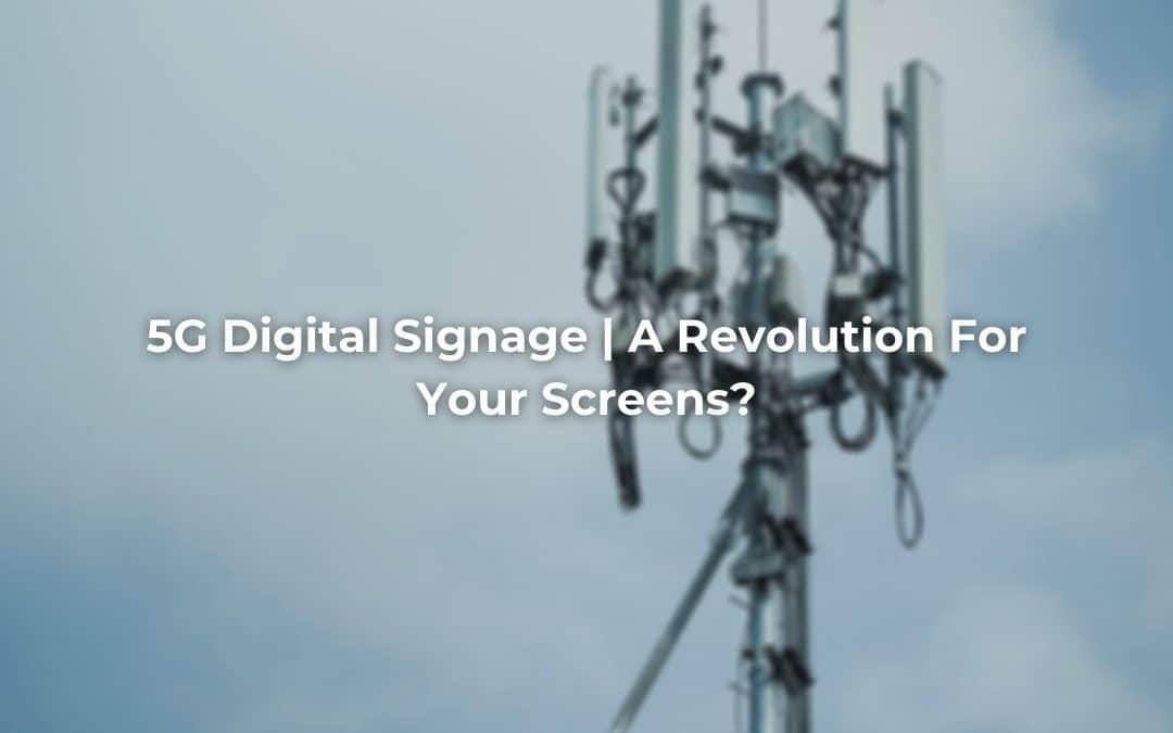 5G Digital Signage | A Revolution For Your Screens?