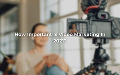 How Important Is Video Marketing In 2021?